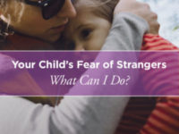 How to Manage Your Child's Fear of Strangers