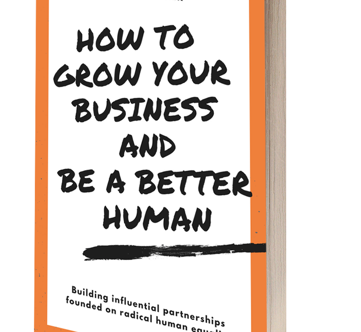 How to Grow Your Business and Be a Better Human